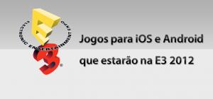Jogos-para-iOS-e-Android-que-estarãoa-na-E3-2012-300x140 Jogos para iOS e Android que estarãoa na E3 2012