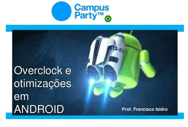 palestra-overclock-android Campus Party 2014: Overclock e Otimização em Sistemas Android