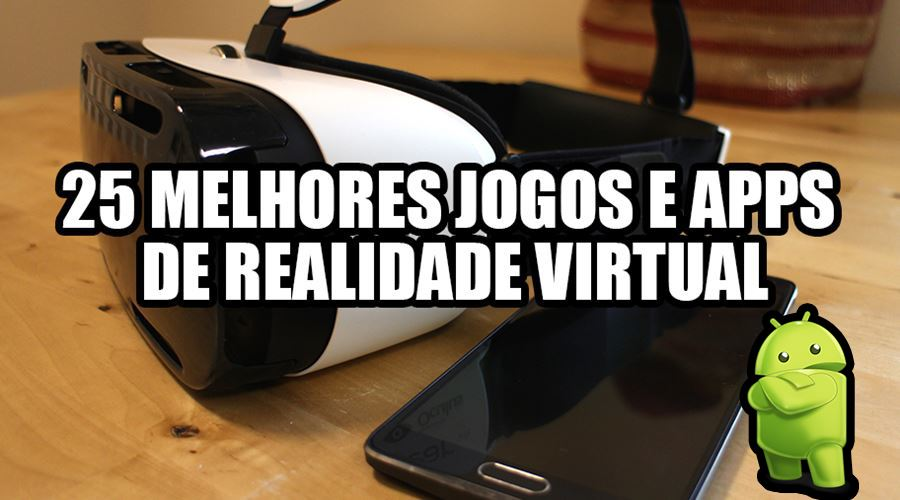 25-melhores-jogos-aplicativos-realidade-virtual-android 25 Melhores Apps e Jogos de Realidade Virtual (VR) no Android