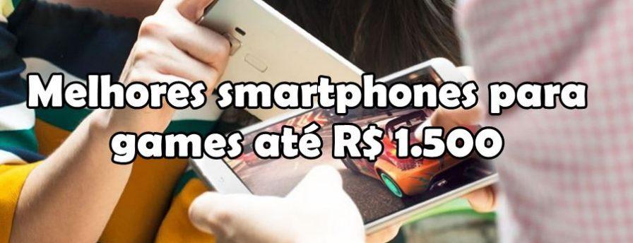 top-10-melhores-celulares-para-jogos-ate-1500