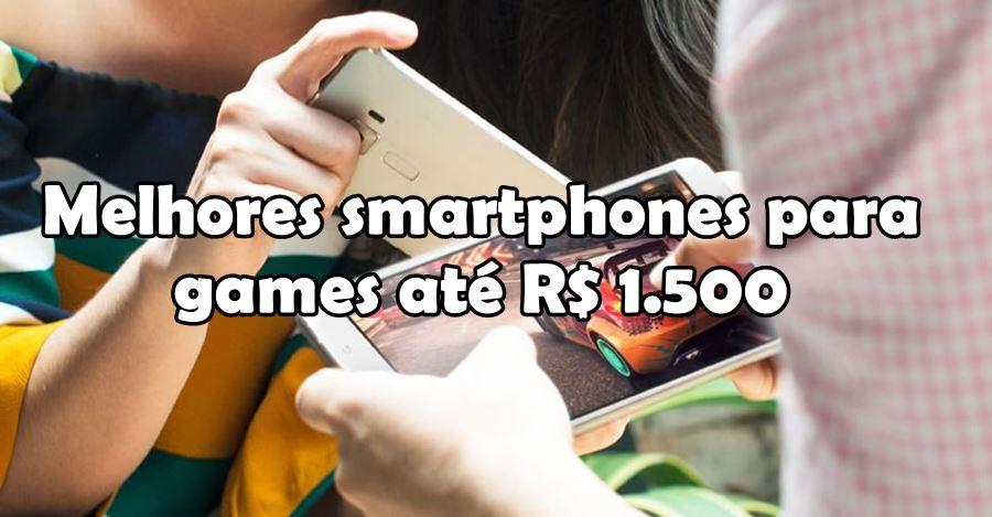 top-10-melhores-celulares-para-jogos-até-1500 Top10: Melhores Celulares para Jogos até R$ 1.500 (Black Friday)