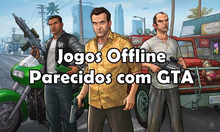 jogos-offline-estilo-GTA-1 5 Jogos Grátis e OFFLINE parecidos com GTA para Android