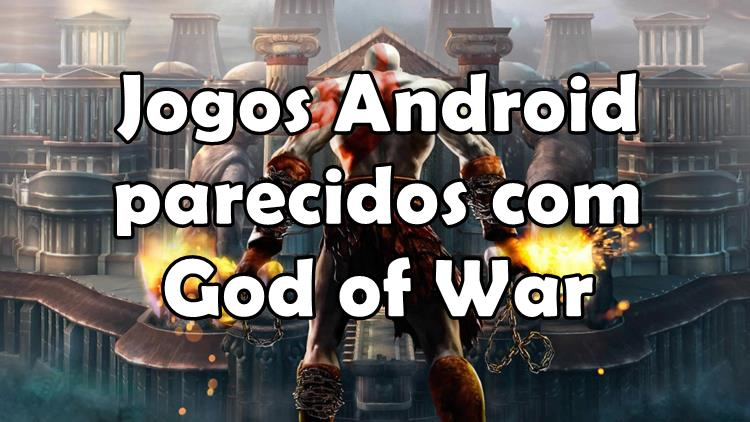 5 Jogos para Android parecidos com God of War