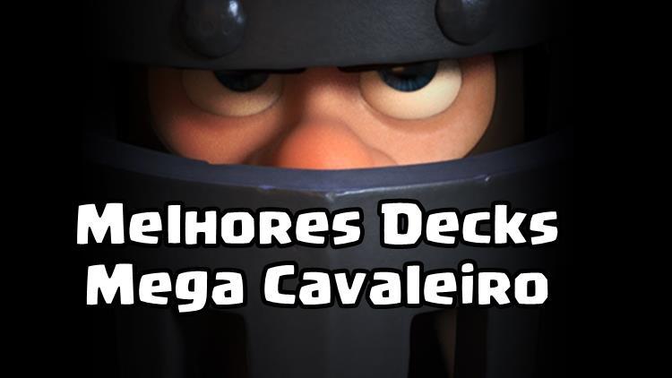 melhores-decks-mega-cavaleiro Melhores Decks para utilizar o Mega Cavaleiro em Clash Royale