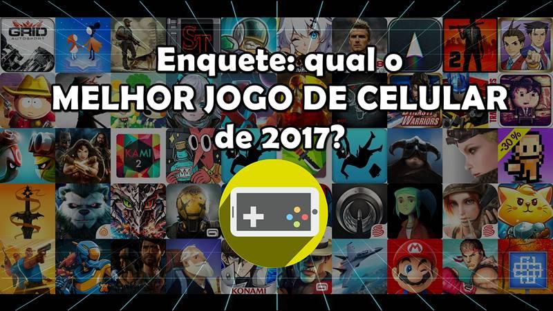 enquete-qual-o-melhor-jogo-de-celular-android-iphone-de-2017 Enquete: Qual o Melhor Jogo para Android e iOS de 2017?