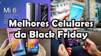 melhores celulares da black friday 2017